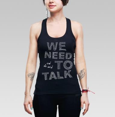 And she said... We need to talk! - Борцовка женская чёрная рибана 200гр, Купить Майки-борцовки победителей